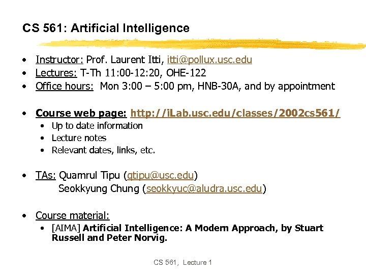 CS 561: Artificial Intelligence • Instructor: Prof. Laurent Itti, itti@pollux. usc. edu • Lectures: