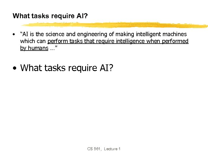 "What tasks require AI? • ""AI is the science and engineering of making intelligent"