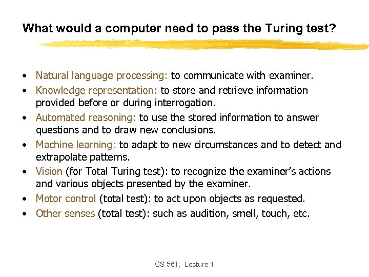 What would a computer need to pass the Turing test? • Natural language processing: