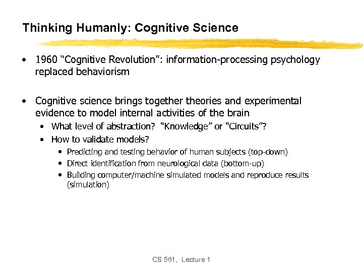 "Thinking Humanly: Cognitive Science • 1960 ""Cognitive Revolution"": information-processing psychology replaced behaviorism • Cognitive"
