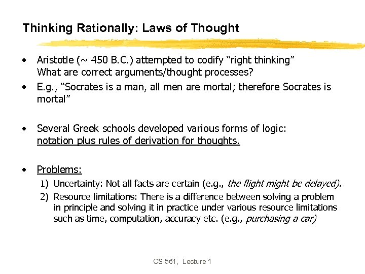 Thinking Rationally: Laws of Thought • • Aristotle (~ 450 B. C. ) attempted