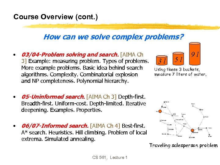 Course Overview (cont. ) How can we solve complex problems? • 03/04 -Problem solving
