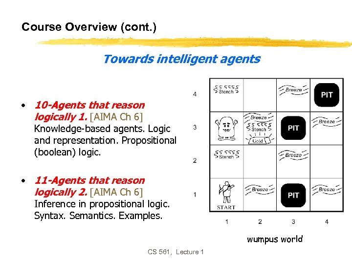 Course Overview (cont. ) Towards intelligent agents • 10 -Agents that reason logically 1.