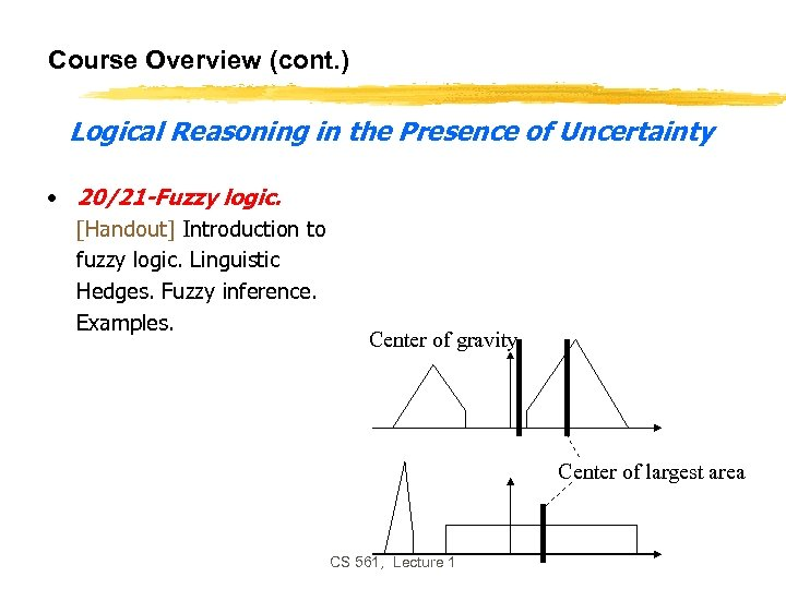 Course Overview (cont. ) Logical Reasoning in the Presence of Uncertainty • 20/21 -Fuzzy