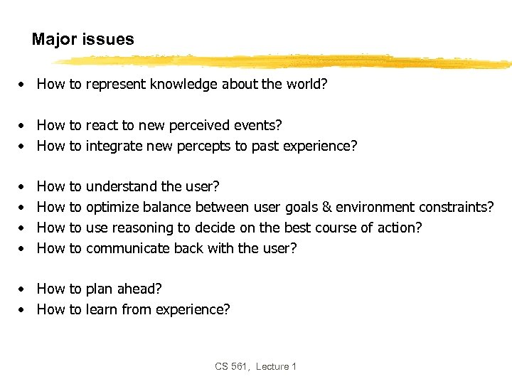 Major issues • How to represent knowledge about the world? • How to react