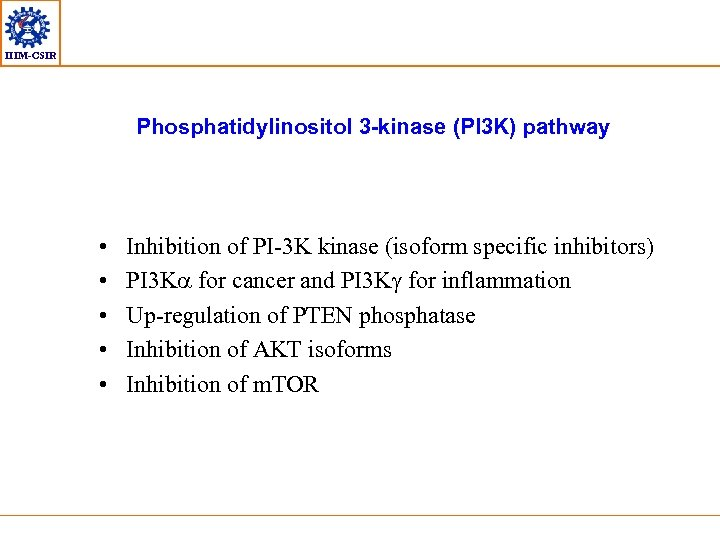 IIIM-CSIR Phosphatidylinositol 3 -kinase (PI 3 K) pathway • • • Inhibition of PI-3