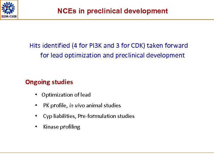 IIIM-CSIR NCEs in preclinical development Hits identified (4 for PI 3 K and 3