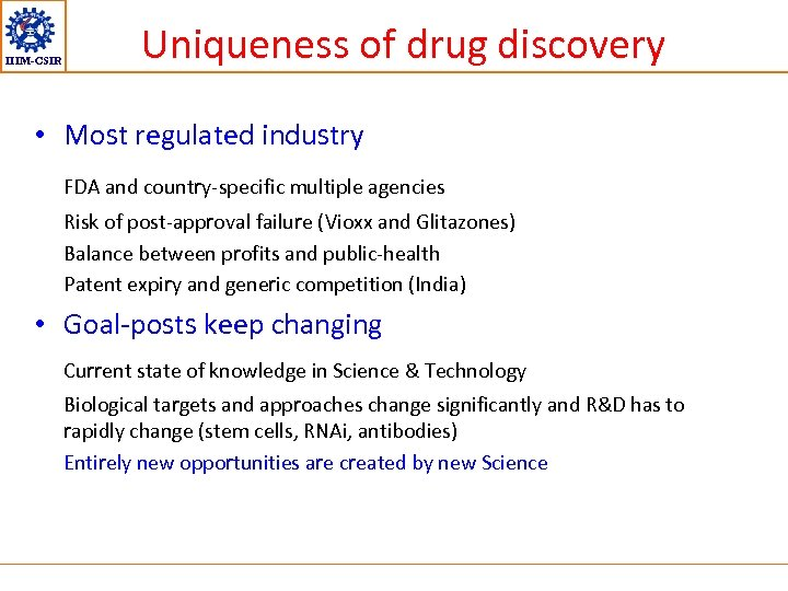 IIIM-CSIR Uniqueness of drug discovery • Most regulated industry FDA and country-specific multiple agencies