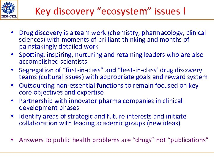"IIIM-CSIR Key discovery ""ecosystem"" issues ! • Drug discovery is a team work (chemistry,"