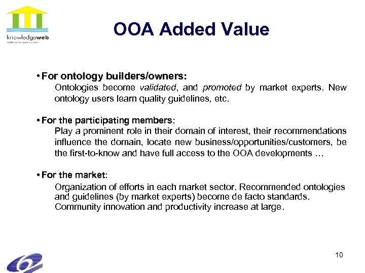 OOA Added Value • For ontology builders/owners: Ontologies become validated, and promoted by market