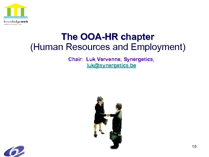 The OOA-HR chapter (Human Resources and Employment) Chair: Luk Vervenne, Synergetics, luk@synergetics. be 16