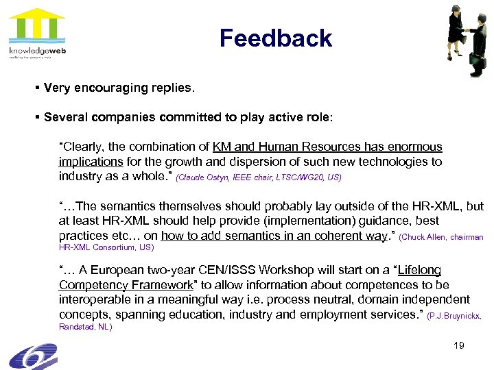 """Feedback § Very encouraging replies. § Several companies committed to play active role: """"Clearly,"""