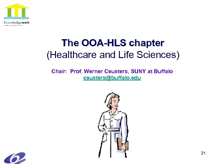 The OOA-HLS chapter (Healthcare and Life Sciences) Chair: Prof. Werner Ceusters, SUNY at Buffalo