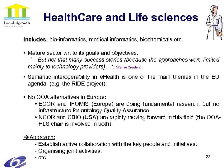 Health. Care and Life sciences Includes: bio-informatics, medical informatics, biochemicals etc. • Mature sector