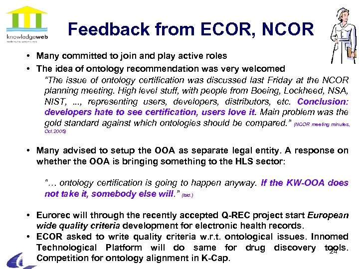 Feedback from ECOR, NCOR • Many committed to join and play active roles •