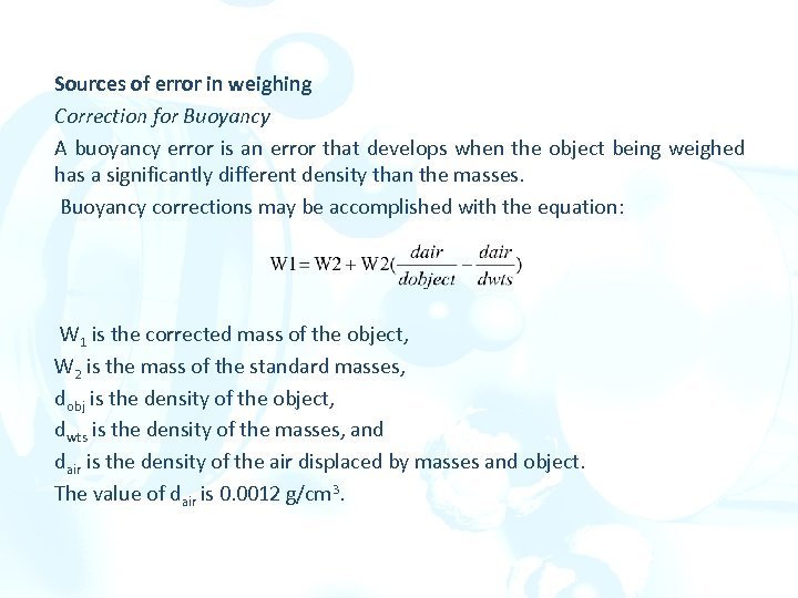 Sources of error in weighing Correction for Buoyancy A buoyancy error is an error
