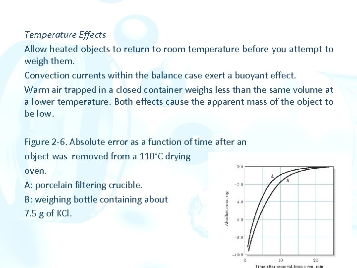 Temperature Effects Allow heated objects to return to room temperature before you attempt to