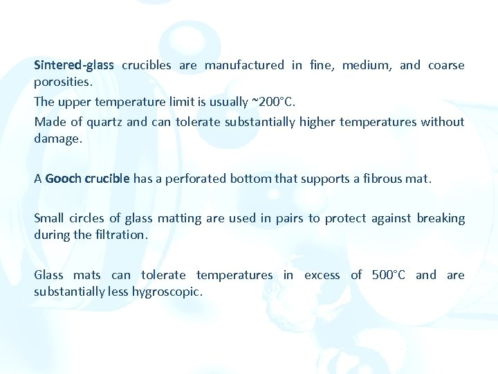 Sintered-glass crucibles are manufactured in fine, medium, and coarse porosities. The upper temperature limit