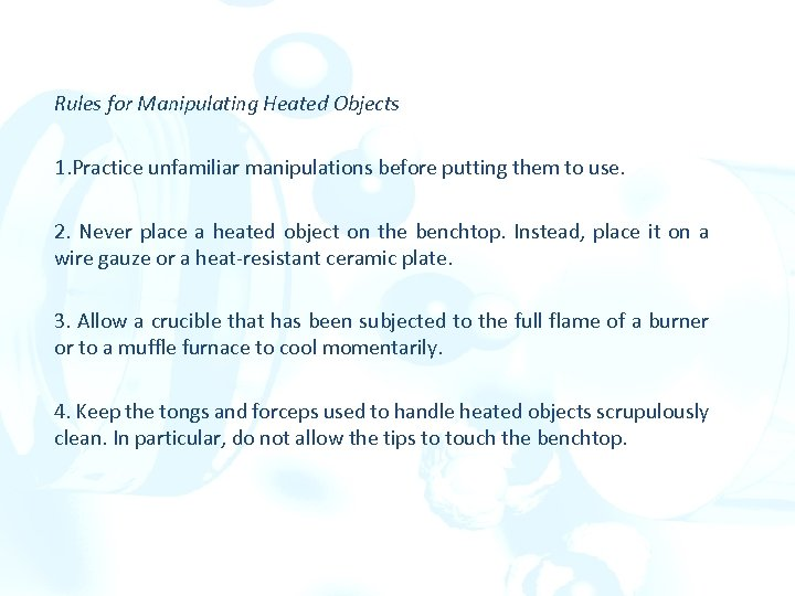 Rules for Manipulating Heated Objects 1. Practice unfamiliar manipulations before putting them to use.