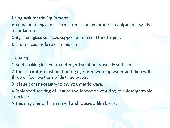 Using Volumetric Equipment Volume markings are blazed on clean volumetric equipment by the manufacturer.