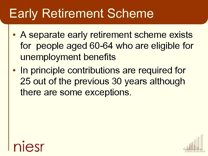 Early Retirement Scheme • A separate early retirement scheme exists for people aged 60