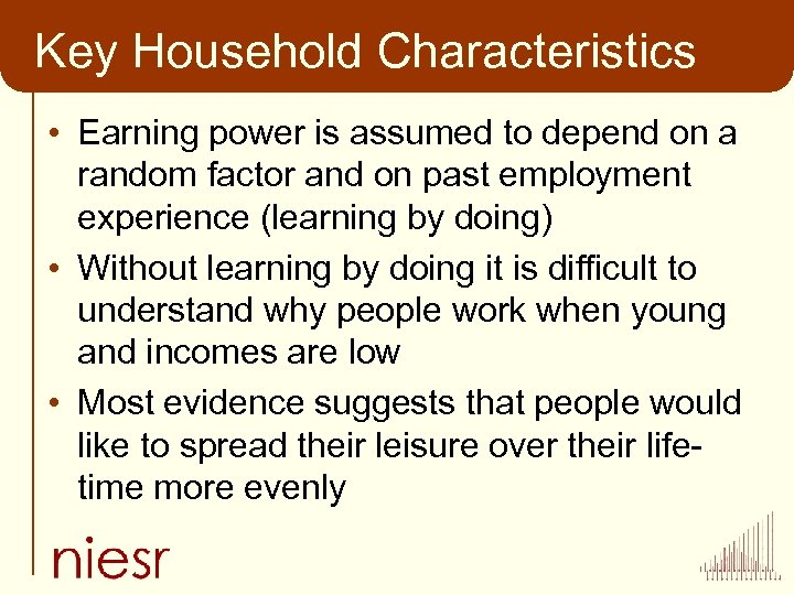 Key Household Characteristics • Earning power is assumed to depend on a random factor