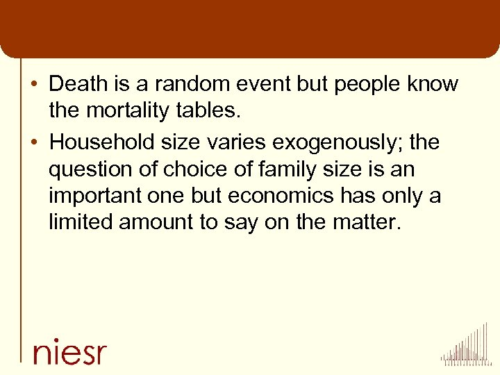 • Death is a random event but people know the mortality tables. •