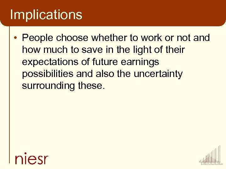 Implications • People choose whether to work or not and how much to save