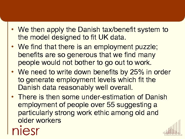 • We then apply the Danish tax/benefit system to the model designed to