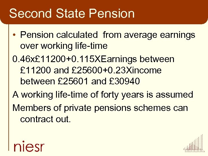 Second State Pension • Pension calculated from average earnings over working life-time 0. 46