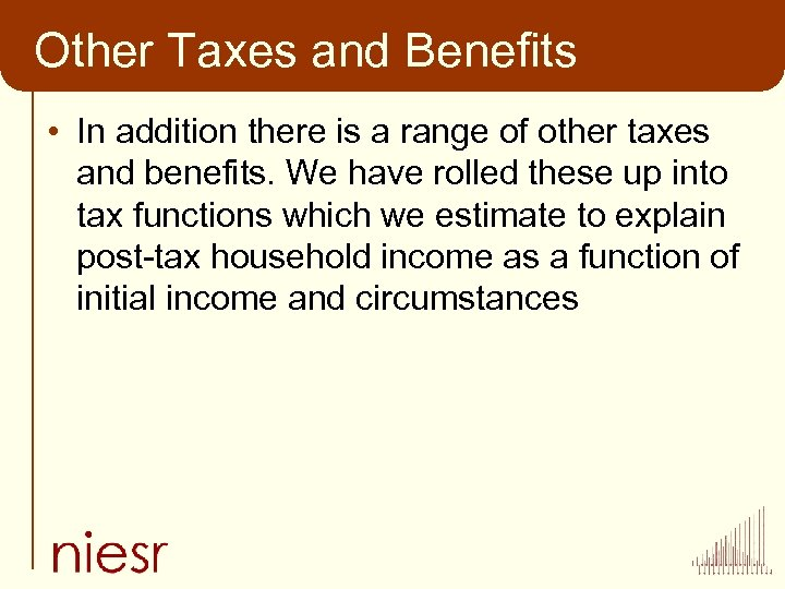 Other Taxes and Benefits • In addition there is a range of other taxes