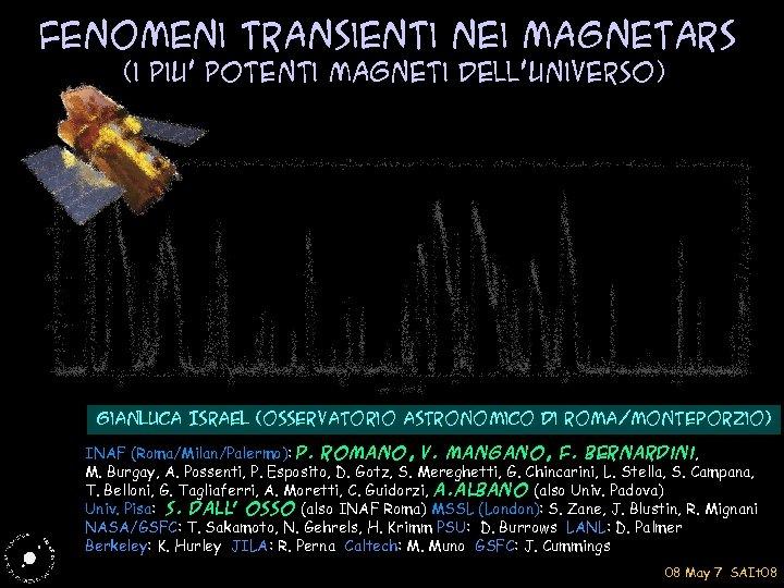 Fenomeni Transienti nei Magnetars (i piu' potenti magneti dell'universo) Gian. Luca Israel (osservatorio astronomico