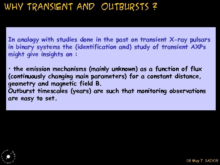 Why transient and outbursts ? In analogy with studies done in the past on
