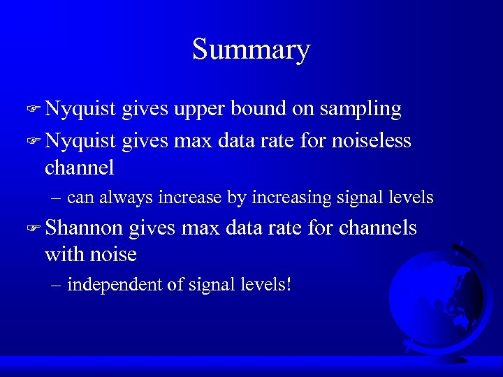 Summary F Nyquist gives upper bound on sampling F Nyquist gives max data rate
