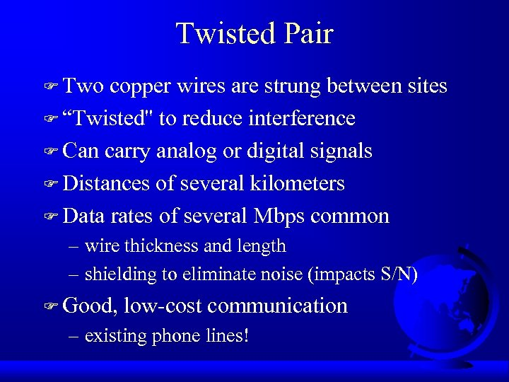 "Twisted Pair F Two copper wires are strung between sites F ""Twisted'' to reduce"