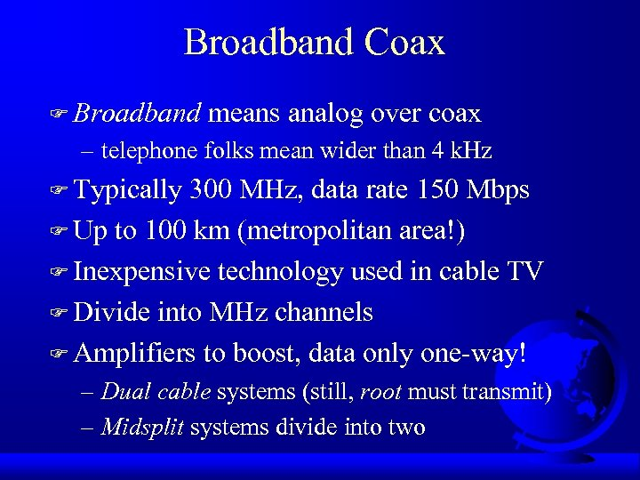 Broadband Coax F Broadband means analog over coax – telephone folks mean wider than