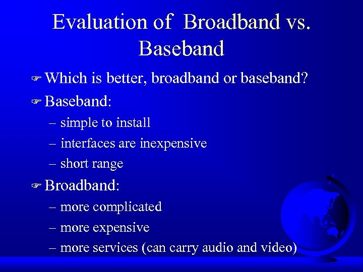 Evaluation of Broadband vs. Baseband F Which is better, broadband or baseband? F Baseband: