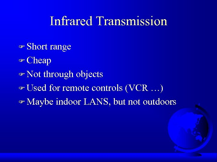 Infrared Transmission F Short range F Cheap F Not through objects F Used for