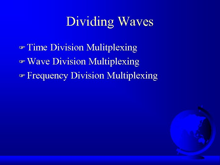 Dividing Waves F Time Division Mulitplexing F Wave Division Multiplexing F Frequency Division Multiplexing