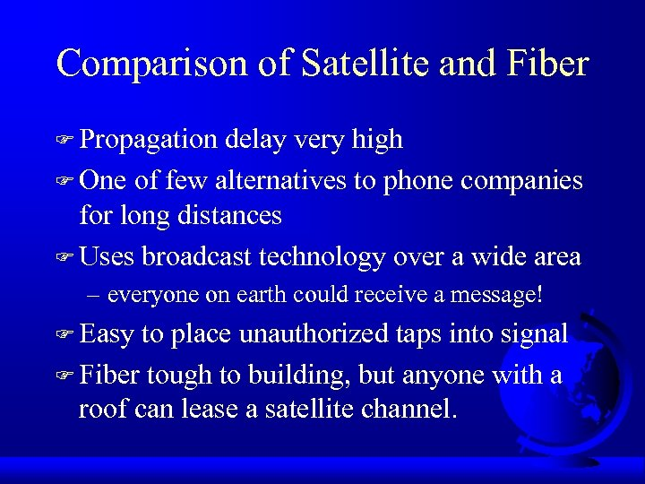 Comparison of Satellite and Fiber F Propagation delay very high F One of few