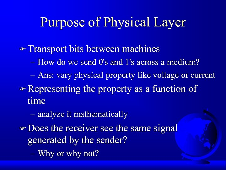 Purpose of Physical Layer F Transport bits between machines – How do we send