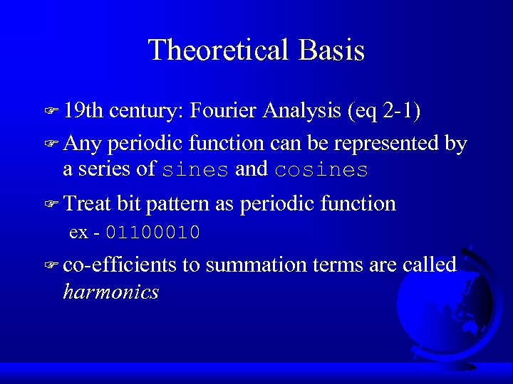 Theoretical Basis F 19 th century: Fourier Analysis (eq 2 -1) F Any periodic
