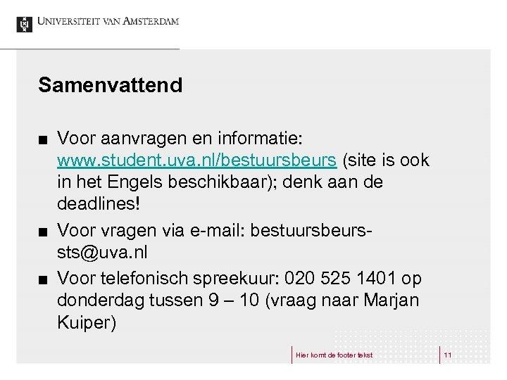 Samenvattend ¢ ¢ ¢ Voor aanvragen en informatie: www. student. uva. nl/bestuursbeurs (site is