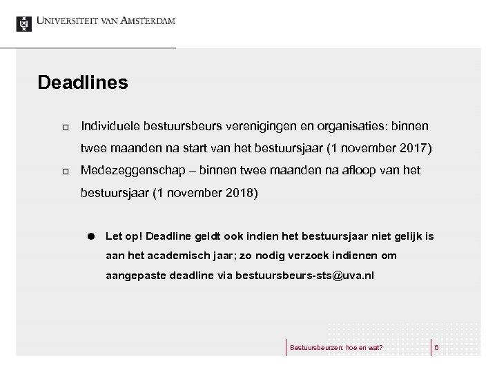 Deadlines £ Individuele bestuursbeurs verenigingen en organisaties: binnen twee maanden na start van het