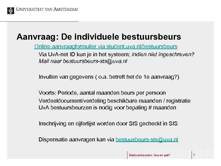 Aanvraag: De individuele bestuursbeurs Online aanvraagformulier via student. uva. nl/bestuursbeurs Via Uv. A-net ID