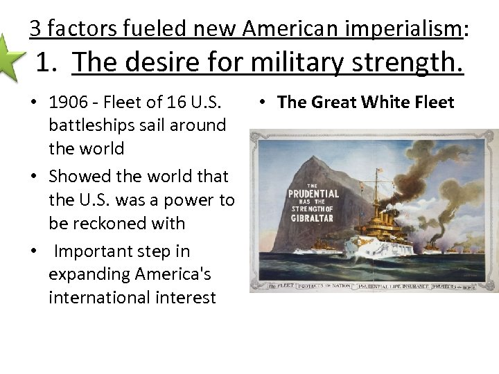3 factors fueled new American imperialism: 1. The desire for military strength. • 1906