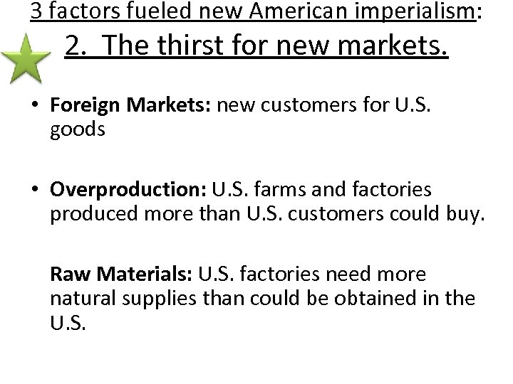 3 factors fueled new American imperialism: 2. The thirst for new markets. • Foreign