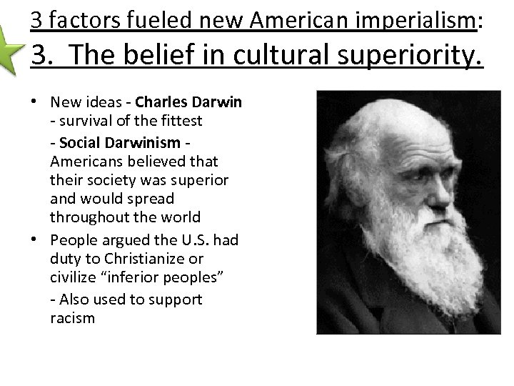 3 factors fueled new American imperialism: 3. The belief in cultural superiority. • New