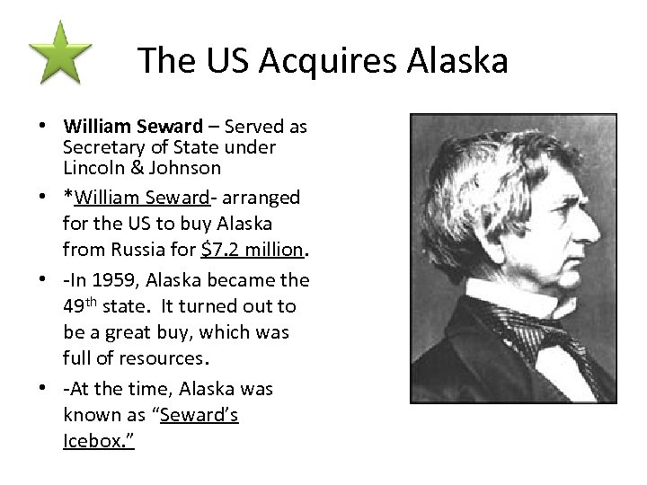 The US Acquires Alaska • William Seward – Served as Secretary of State under