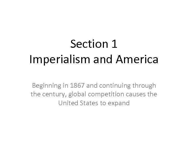 Section 1 Imperialism and America Beginning in 1867 and continuing through the century, global